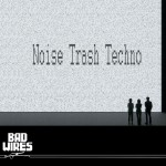 Bad Wires - Noise Trash Techno (Front)sq