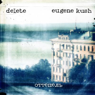 LimREC106 | Delete & Eugene Kush – Оттепель